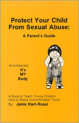 Protect Children From Sexual Abuse- A Parent's Guide - Hart-Rossi